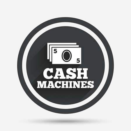 withdrawal: Cash machines or ATM sign icon. Paper money symbol. Withdrawal of money. Circle flat button with shadow and border. Vector