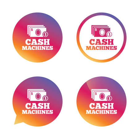 withdrawals: Cash and coin machines or ATM sign icon. Paper money symbol. Withdrawal of money. Gradient buttons with flat icon. Speech bubble sign. Vector