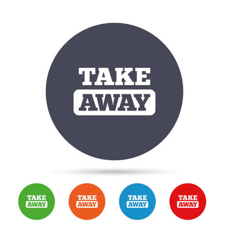 Take away sign icon. Takeaway food or coffee drink symbol. Round colourful buttons with flat icons. Vector Illustration