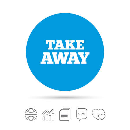 Take away sign icon. Takeaway food or coffee drink symbol. Copy files, chat speech bubble and chart web icons. Vector