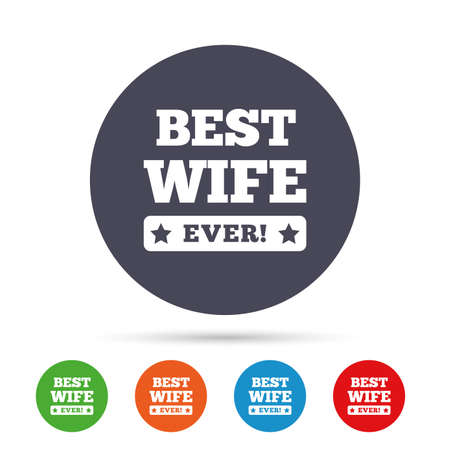 Best wife ever sign icon. Award symbol. Exclamation mark. Round colourful buttons with flat icons. Vector Illustration