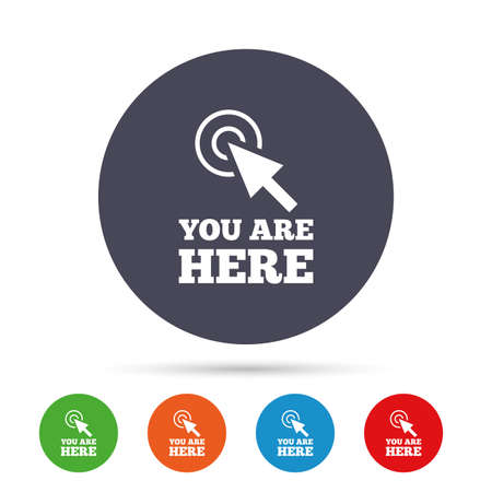 You are here sign icon. Info cursor symbol. Map pointer with your location. Round colourful buttons with flat icons. Vector