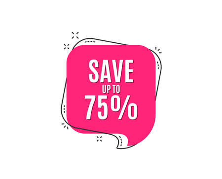 Save up to 75%. Discount Sale offer price sign. Special offer symbol. Speech bubble tag. Trendy graphic design element. Vector