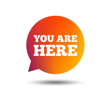 You are here sign icon. Info speech bubble. Map pointer with your location. Blurred gradient design element. Vivid graphic flat icon. Vector
