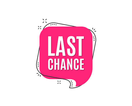 Last chance Sale. Special offer price sign. Advertising Discounts symbol. Speech bubble tag. Trendy graphic design element. Vector