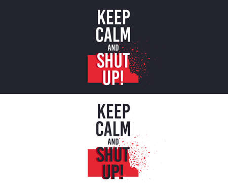 Keep Calm and Shut Up slogan for T-shirt printing design. Tee graphic design. Shut up concept. Tee-shirt print slogan with explosion of particles. Textile graphic. Various kinds. Vector Illustration