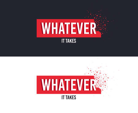 Whatever it takes slogan for T-shirt printing design. Tee graphic design. Either concept. Tee-shirt print slogan with explosion of particles. Textile graphic. Special sign. Various kinds. Vector Illustration