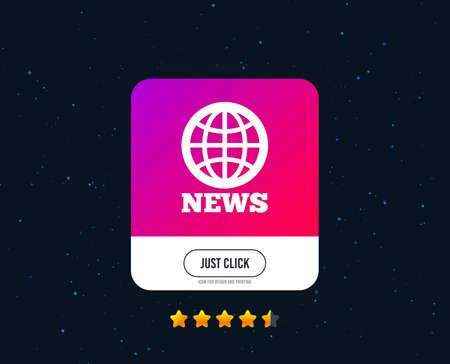 News sign icon. World globe symbol. Web or internet icon design. Rating stars. Just click button. Vector
