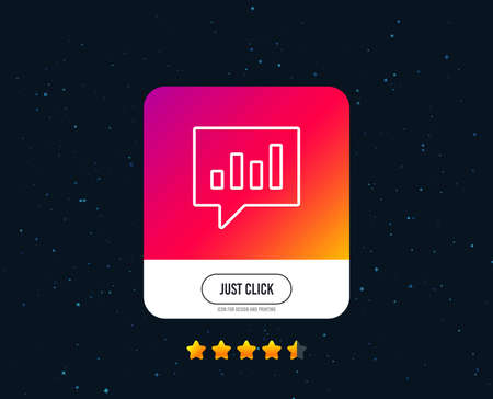 Chart line icon. Report graph or Sales growth sign in speech bubble. Analysis and Statistics chart data symbol. Web or internet line icon design. Rating stars. Just click button. Vector Illustration