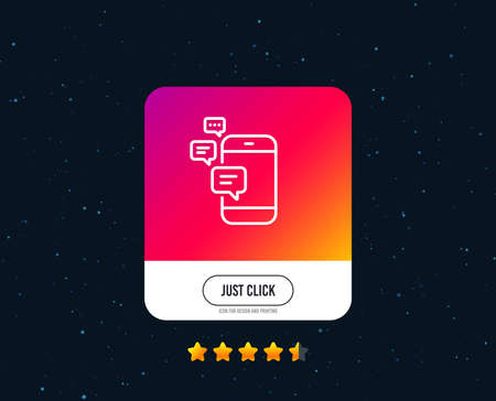 Communication line icon. Smartphone chat symbol. Business messages sign. Web or internet line icon design. Rating stars. Just click button. Vector Illustration