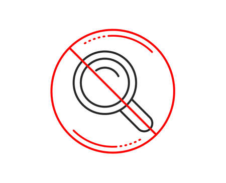 No or stop sign. Search line icon. Magnifying glass sign. Enlarge tool symbol. Caution prohibited ban stop symbol. No  icon design.  Vector