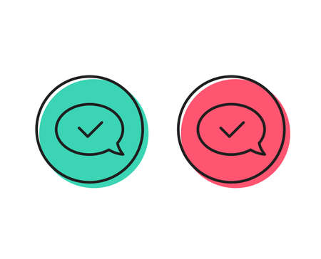 Approve line icon. Accepted or confirmed sign. Speech bubble symbol. Positive and negative circle buttons concept. Good or bad symbols. Approved message Vector