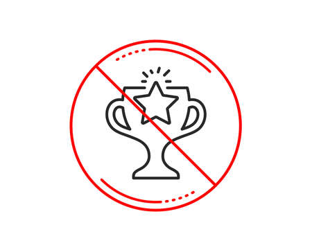 No or stop sign. Winner cup line icon. Sport Trophy with Star symbol. Victory achievement or Championship prize sign. Caution prohibited ban stop symbol. No  icon design.  Vector Illustration