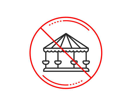No or stop sign. Carousels line icon. Amusement park sign. Caution prohibited ban stop symbol. No  icon design.  Vector Illustration