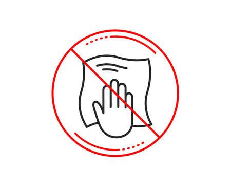 Non ou panneau d'arrêt. Icône de ligne de chiffon de nettoyage. Essuyez avec un symbole de chiffon. Signe d'équipement d'entretien ménager. Attention interdit interdit symbole d'arrêt. Aucune conception d'icône. Vecteur Vecteurs