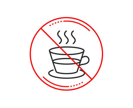No or stop sign. Coffee and Tea line icon. Hot drink sign. Fresh beverage symbol. Caution prohibited ban stop symbol. No  icon design.  Vector