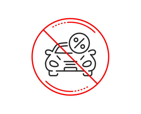 No or stop sign. Car leasing percent line icon. Transport loan sign. Credit percentage symbol. Caution prohibited ban stop symbol. No  icon design.  Vector