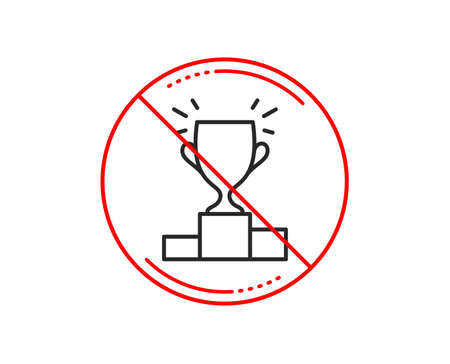 No or stop sign. Winner podium line icon. Sports Trophy symbol. Championship achievement sign. Caution prohibited ban stop symbol. No icon design. Vector