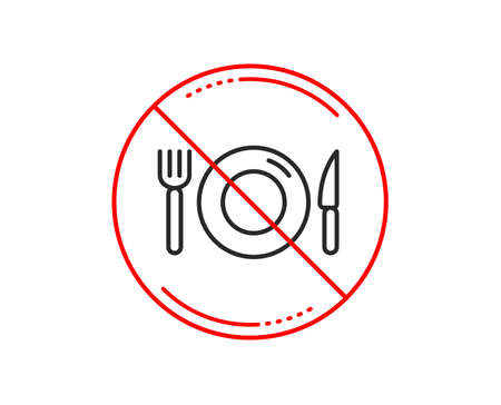 No or stop sign. Food line icon. Restaurant sign. Fork, knife and plate symbol. Caution prohibited ban stop symbol. No  icon design.  Vector Illustration