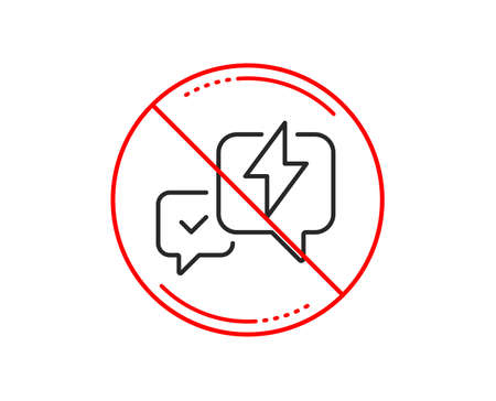 No or stop sign. Lightning bolt line icon. Chat messages sign. Speech bubble symbol. Caution prohibited ban stop symbol. No  icon design.  Vector