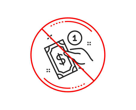 No or stop sign. Payment method line icon. Give cash money sign. Caution prohibited ban stop symbol. No  icon design.  Vector