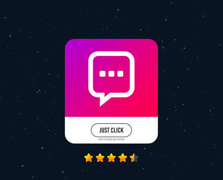 Chat sign icon. Speech bubble with three dots symbol. Communication chat bubble. Web or internet icon design. Rating stars. Just click button. Vector