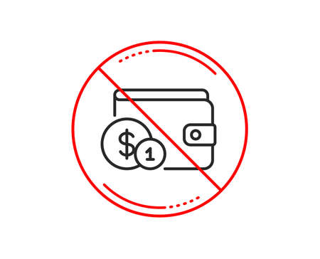 No or stop sign. Wallet with Cash money line icon. Dollar currency sign. Payment method symbol. Caution prohibited ban stop symbol. No  icon design.  Vector