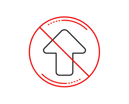 No or stop sign. Upload arrow line icon. Direction Arrowhead symbol. Navigation pointer sign. Caution prohibited ban stop symbol. No  icon design.  Vector