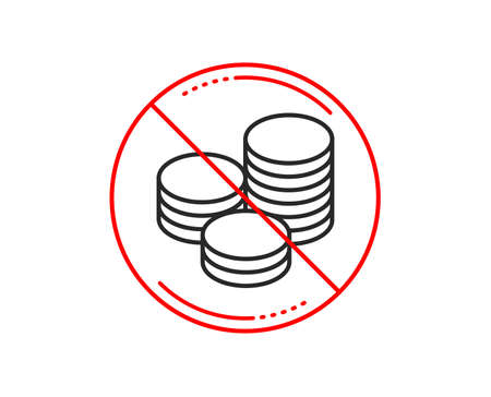 No or stop sign. Coins money line icon. Banking currency sign. Cash symbol. Caution prohibited ban stop symbol. No  icon design.  Vector