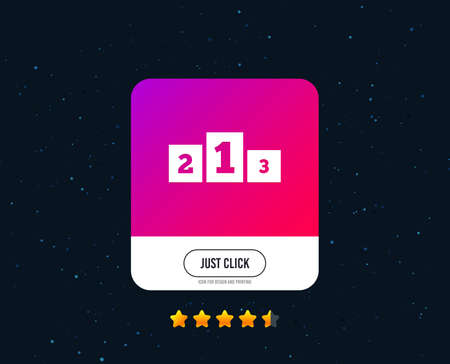 Winners podium sign icon. Awarding of winners symbol. Web or internet icon design. Rating stars. Just click button. Vector