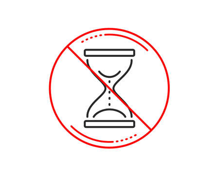 No or stop sign. Time hourglass line icon. Sand watch sign. Caution prohibited ban stop symbol. No  icon design.  Vector