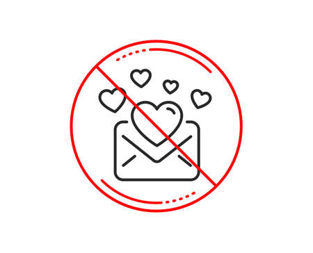 No or stop sign. Love Mail line icon. Valentines Message correspondence sign. E-mail symbol. Caution prohibited ban stop symbol. No  icon design.  Vector