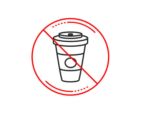 No or stop sign. Takeaway Coffee or Tea line icon. Hot drink sign. Beverage symbol. Caution prohibited ban stop symbol. No icon design. Vector