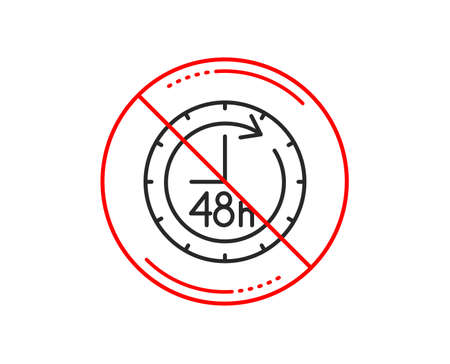 No or stop sign. 48 hours line icon. Delivery service sign. Caution prohibited ban stop symbol. No  icon design.  Vector Illustration