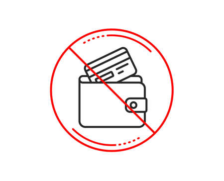 No or stop sign. Wallet with Credit card line icon. Cash money sign. Payment method symbol. Caution prohibited ban stop symbol. No  icon design.  Vector