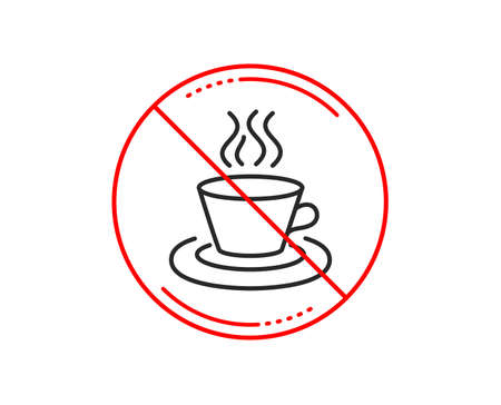 No or stop sign. Tea or Coffee line icon. Hot drink sign. Fresh beverage symbol. Caution prohibited ban stop symbol. No  icon design.  Vector