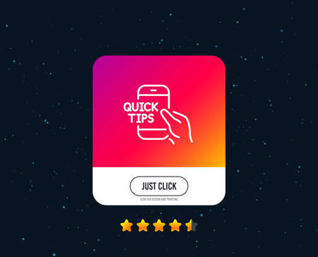 Quick tips on phone line icon. Helpful tricks sign. Internet tutorials symbol. Web or internet line icon design. Rating stars. Just click button. Vector