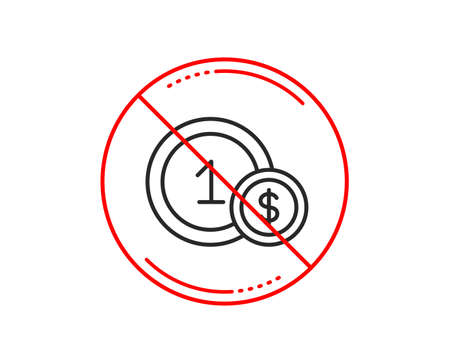 No or stop sign. Coins line icon. Money sign. Dollar currency symbol. Cash payment method. Caution prohibited ban stop symbol. No  icon design.  Vector