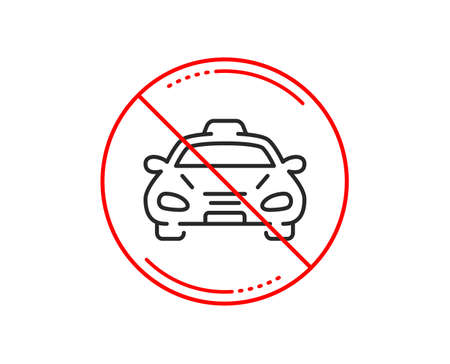 No or stop sign. Taxi cab transport line icon. Car vehicle sign. Taxicab driving symbol. Caution prohibited ban stop symbol. No  icon design.  Vector