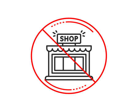 No or stop sign. Shop line icon. Store symbol. Shopping building sign. Caution prohibited ban stop symbol. No  icon design.  Vector