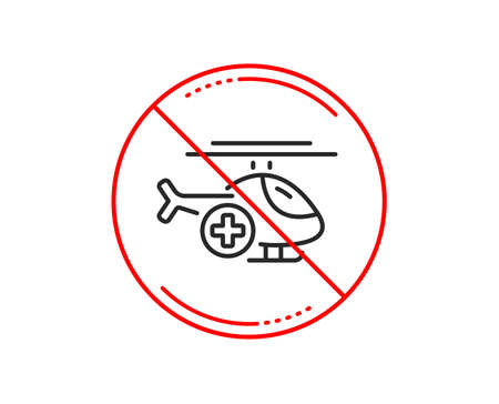 No or stop sign. Medical helicopter line icon. Emergency sky transport sign. Caution prohibited ban stop symbol. No  icon design.  Vector Banque d'images - 115085656