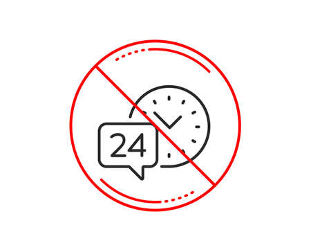 No or stop sign. 24 hour time service line icon. Call support sign. Feedback chat symbol. Caution prohibited ban stop symbol. No icon design. Vector