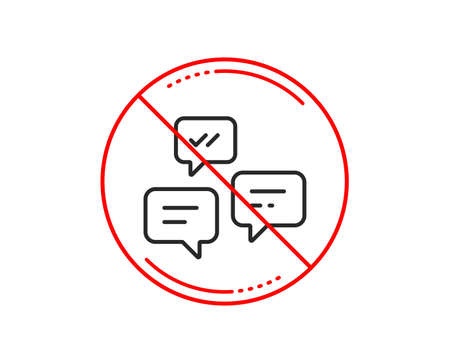 No or stop sign. Chat Messages line icon. Conversation or SMS sign. Communication symbol. Caution prohibited ban stop symbol. No  icon design.  Vector Vectores