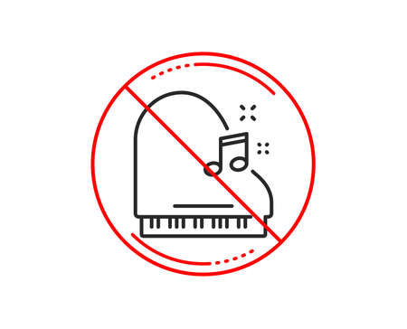 No or stop sign. Piano line icon. Musical instrument sign. Music note symbol. Caution prohibited ban stop symbol. No  icon design.  Vector Illustration