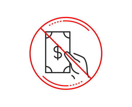 No or stop sign. Hold Cash money line icon. Banking currency sign. Dollar or USD symbol. Caution prohibited ban stop symbol. No  icon design.  Vector