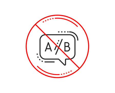 No or stop sign. Ab testing line icon. Ui test chat bubble sign. Caution prohibited ban stop symbol. No  icon design.  Vector Illustration