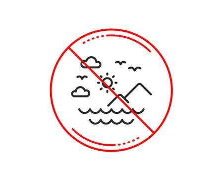 No or stop sign. Travel sea mountains line icon. Sun, clouds and waves sign. Summer holidays symbol. Caution prohibited ban stop symbol. No  icon design.  Vector