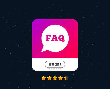FAQ information sign icon. Help speech bubble symbol. Web or internet icon design. Rating stars. Just click button. Vector