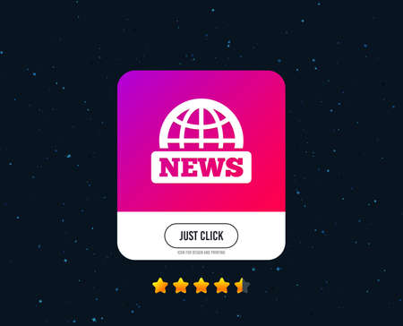 News sign icon. World globe symbol. Web or internet icon design. Rating stars. Just click button. Vector