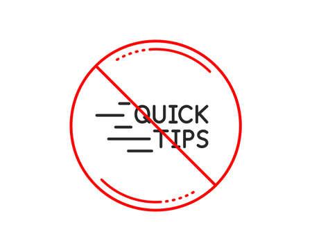 No or stop sign. Quick tips line icon. Helpful tricks sign. Tutorials symbol. Caution prohibited ban stop symbol. No  icon design.  Vector